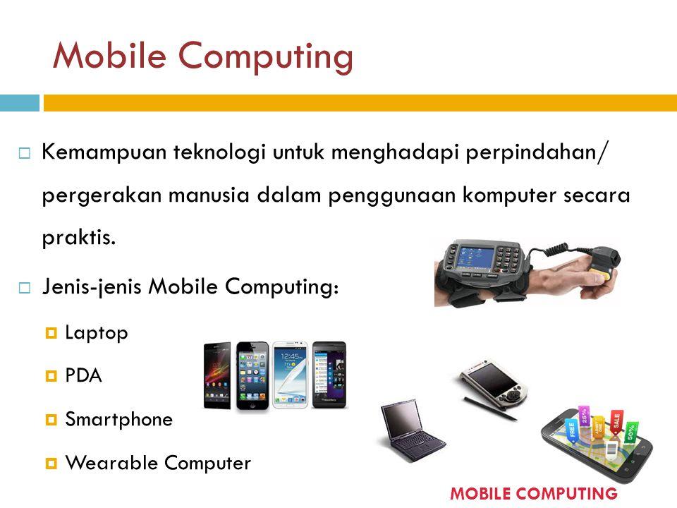 Mobile Computing  Kemampuan teknologi untuk menghadapi perpindahan/ pergerakan manusia dalam penggunaan komputer secara praktis.  Jenis-jenis Mobile