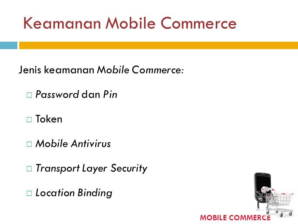 Keamanan Mobile Commerce Jenis keamanan Mobile Commerce:  Password dan Pin  Token  Mobile Antivirus  Transport Layer Security  Location Binding M
