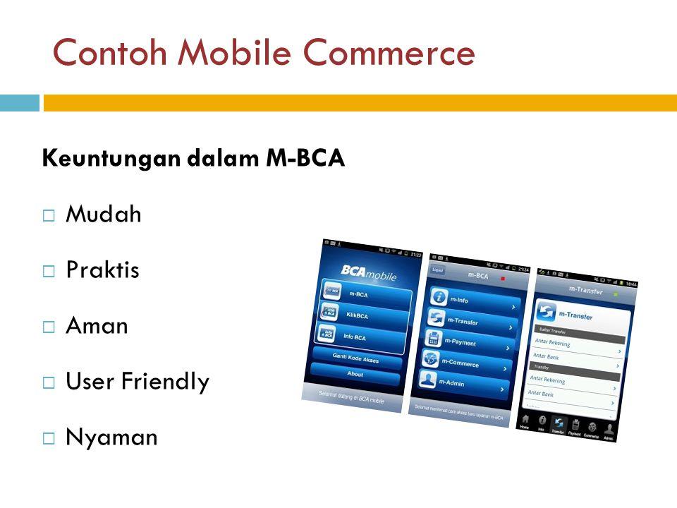 Contoh Mobile Commerce Keuntungan dalam M-BCA  Mudah  Praktis  Aman  User Friendly  Nyaman