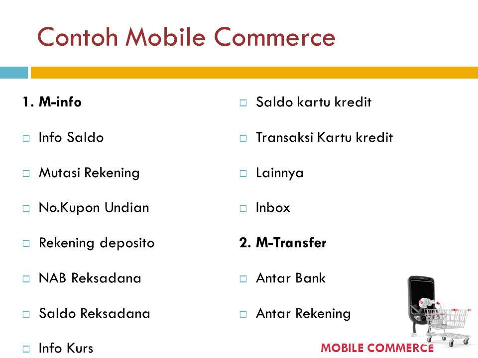 Contoh Mobile Commerce 1. M-info  Info Saldo  Mutasi Rekening  No.Kupon Undian  Rekening deposito  NAB Reksadana  Saldo Reksadana  Info Kurs 