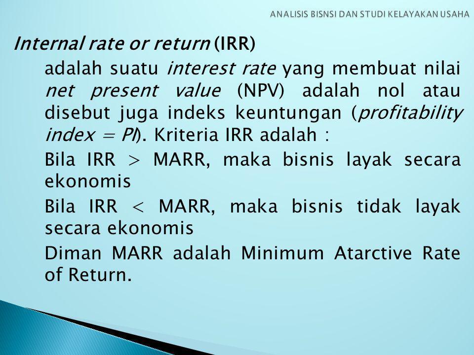 Internal rate or return (IRR) adalah suatu interest rate yang membuat nilai net present value (NPV) adalah nol atau disebut juga indeks keuntungan (profitability index = PI).