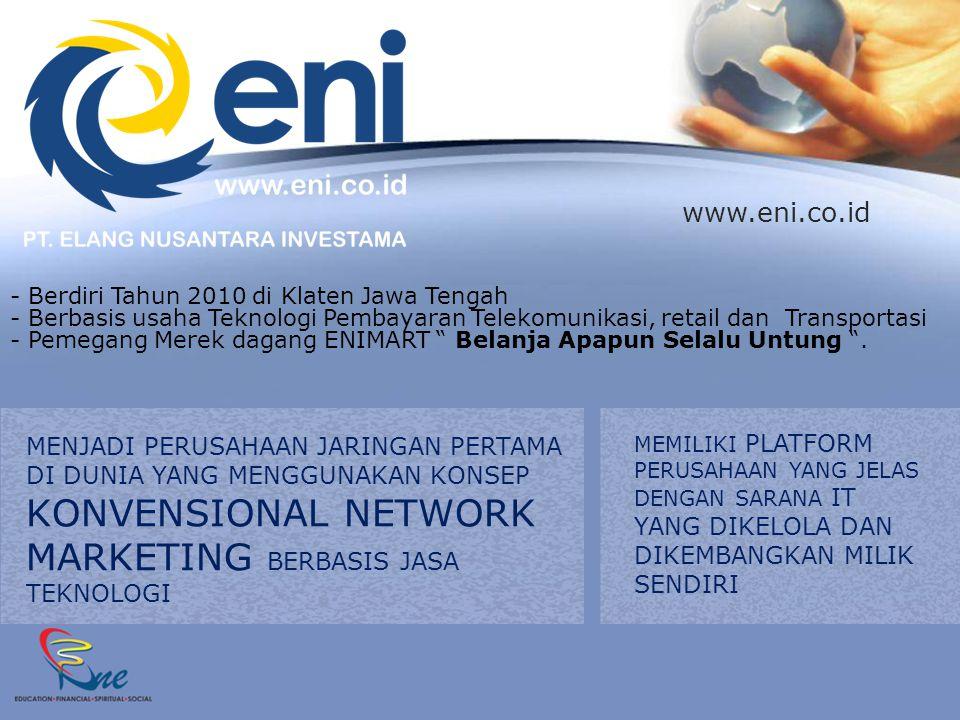 - Berdiri Tahun 2010 di Klaten Jawa Tengah - Berbasis usaha Teknologi Pembayaran Telekomunikasi, retail dan Transportasi - Pemegang Merek dagang ENIMART Belanja Apapun Selalu Untung .