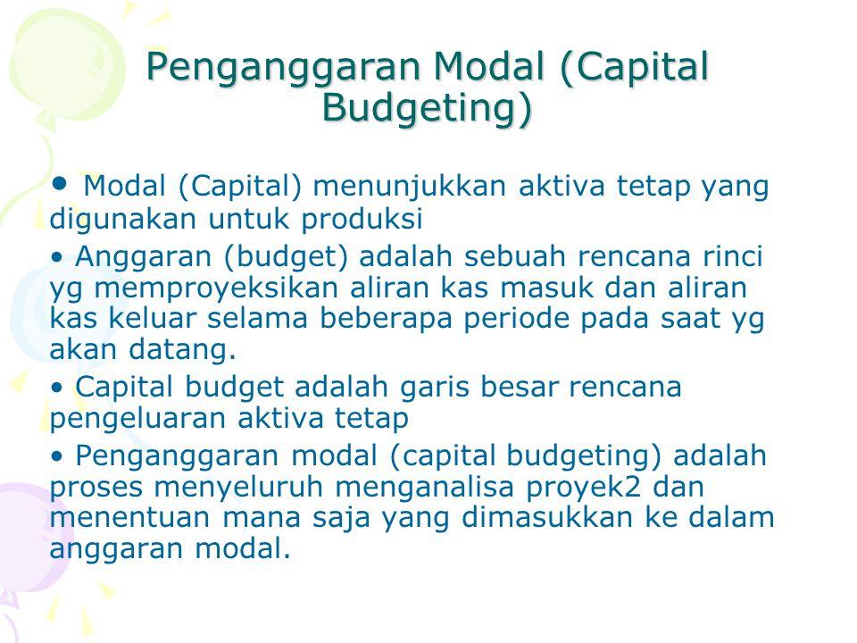 Penganggaran Modal (Capital Budgeting) • Modal (Capital) menunjukkan aktiva tetap yang digunakan untuk produksi • Anggaran (budget) adalah sebuah renc