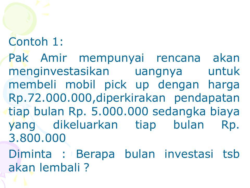 Payback Period Jawab; Proceeds = Pendapatan – Biaya =5.000.000 – 3.800.000 =1.200.000 Payback periode=Jml Investasi/jml proceeds 72.000.000/1.200.000 =60 bulan =60/12 =5 Tahun