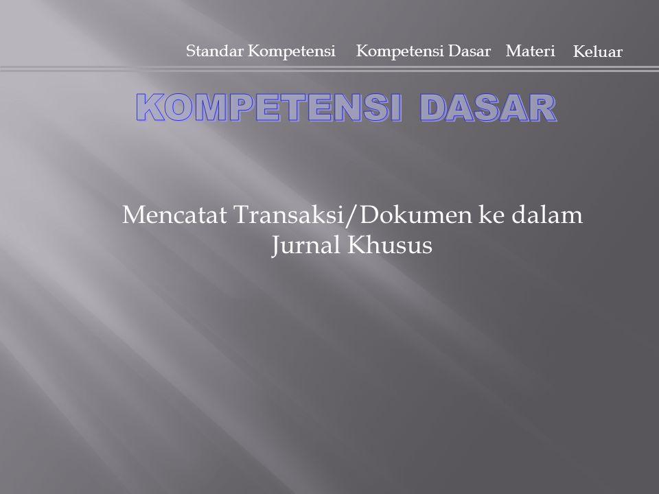 Standar KompetensiKompetensi Dasar Materi Keluar Mencatat Transaksi/Dokumen ke dalam Jurnal Khusus