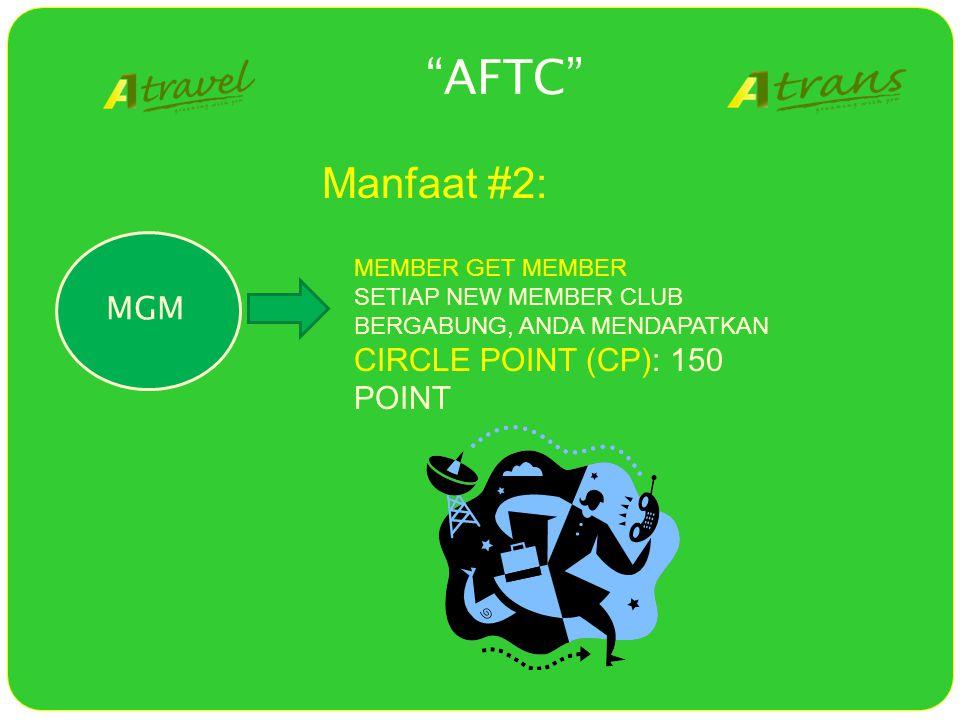 AFTC MGM MEMBER GET MEMBER SETIAP NEW MEMBER CLUB BERGABUNG, ANDA MENDAPATKAN CIRCLE POINT (CP): 150 POINT Manfaat #2: