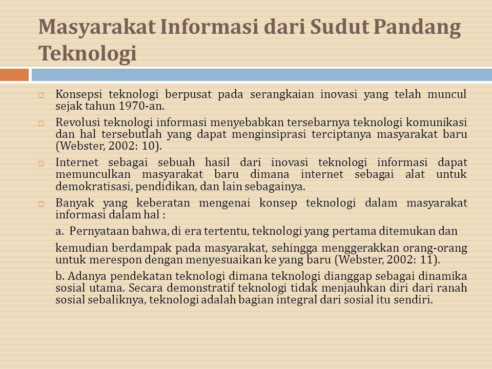 Masyarakat Informasi dari Sudut Pandang Teknologi  Konsepsi teknologi berpusat pada serangkaian inovasi yang telah muncul sejak tahun 1970-an.  Revo