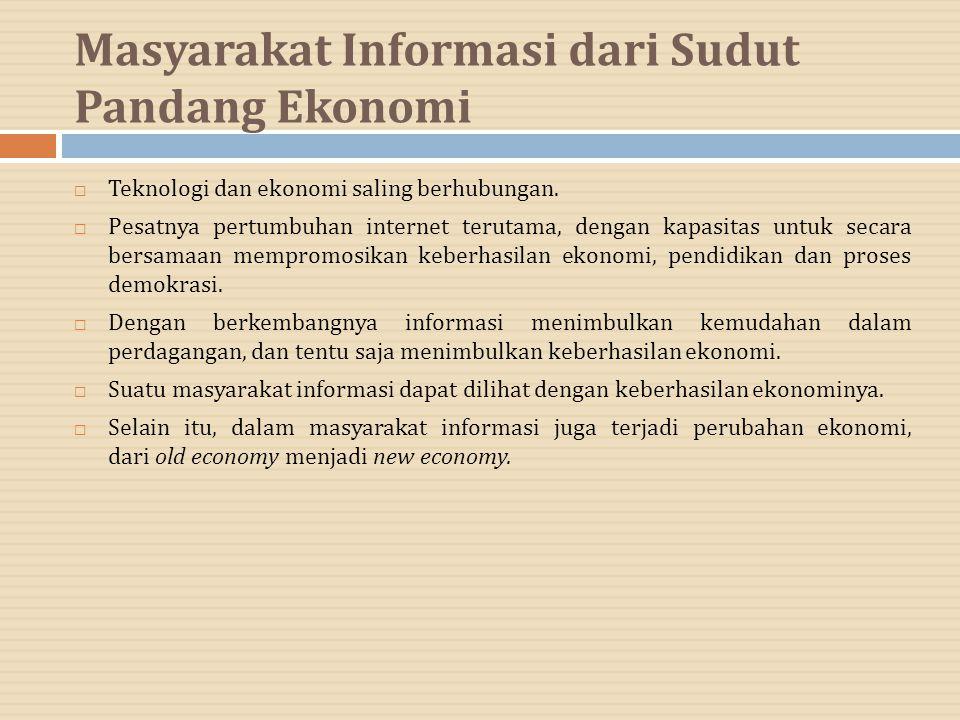 Masyarakat Informasi dari Sudut Pandang Ekonomi  Teknologi dan ekonomi saling berhubungan.  Pesatnya pertumbuhan internet terutama, dengan kapasitas