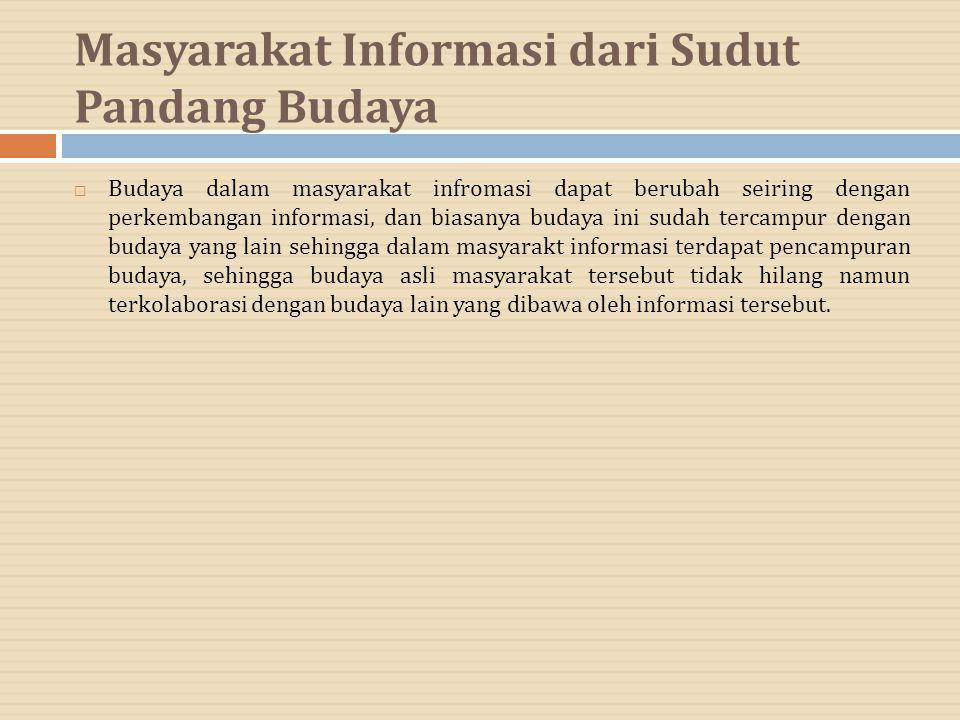 Masyarakat Informasi dari Sudut Pandang Budaya  Budaya dalam masyarakat infromasi dapat berubah seiring dengan perkembangan informasi, dan biasanya b