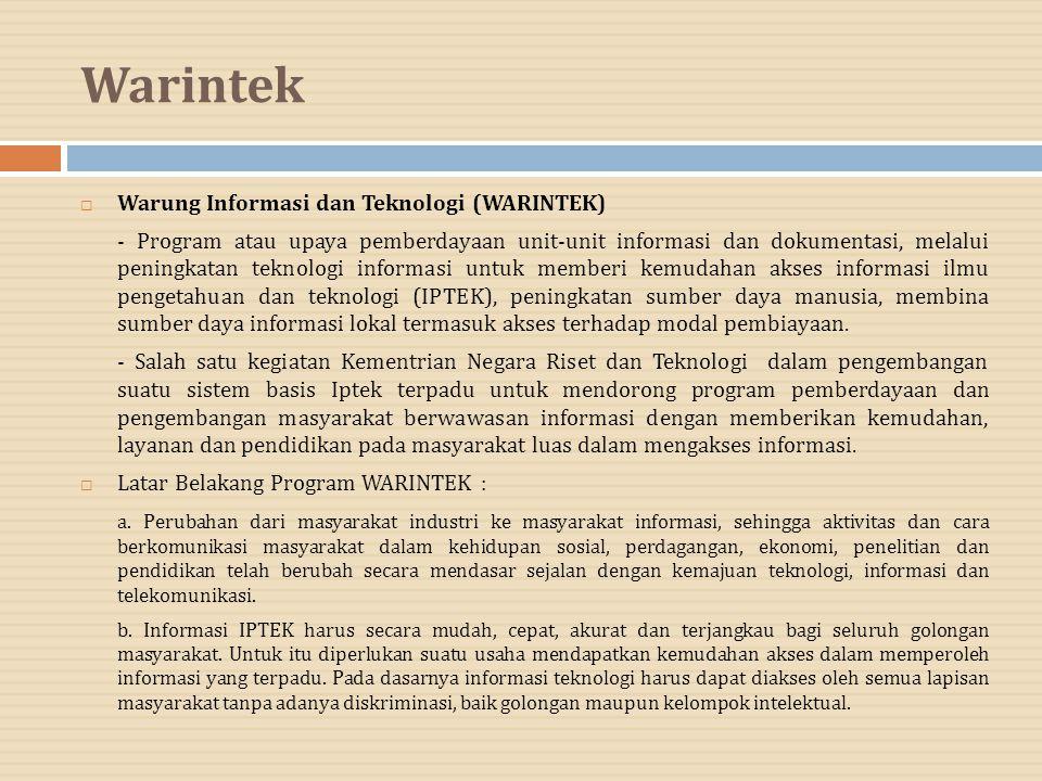 Warintek  Warung Informasi dan Teknologi (WARINTEK) - Program atau upaya pemberdayaan unit-unit informasi dan dokumentasi, melalui peningkatan teknol