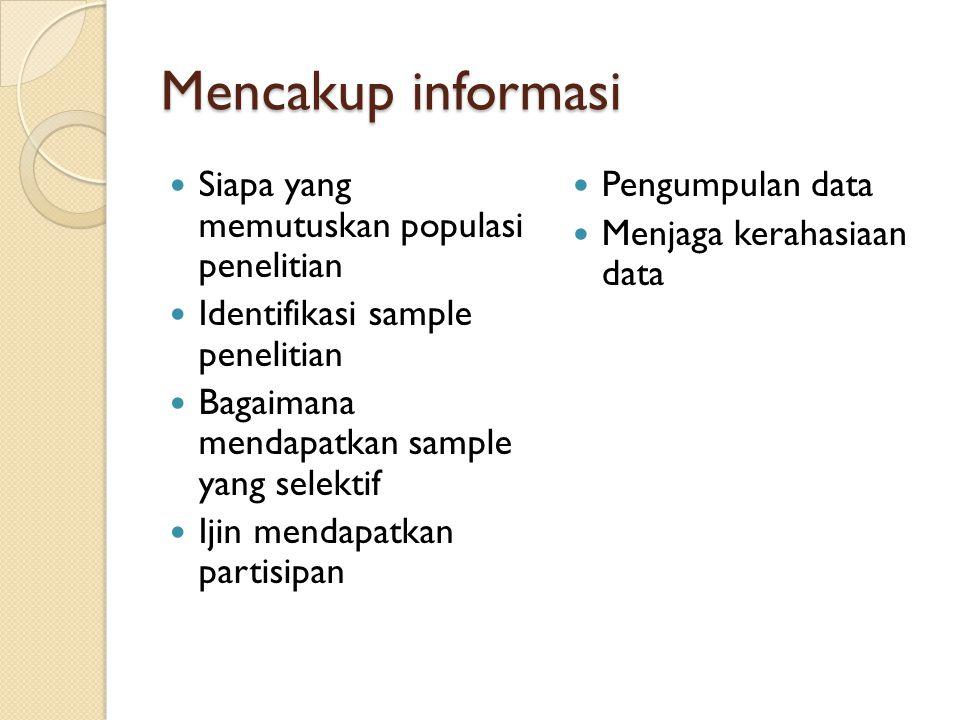 Mencakup informasi  Siapa yang memutuskan populasi penelitian  Identifikasi sample penelitian  Bagaimana mendapatkan sample yang selektif  Ijin mendapatkan partisipan  Pengumpulan data  Menjaga kerahasiaan data