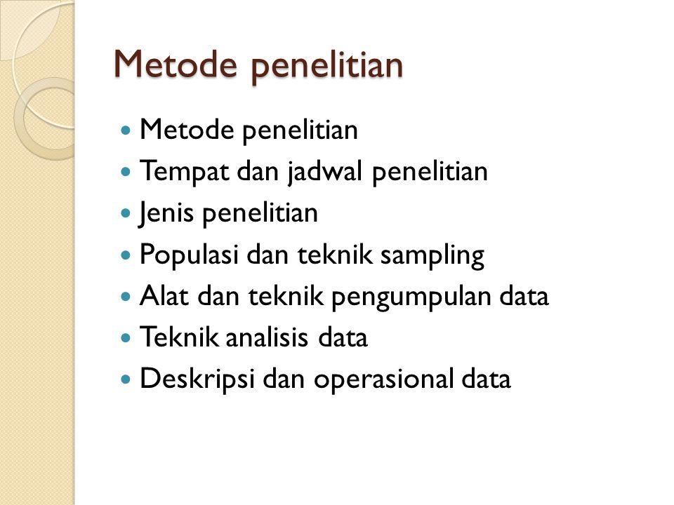 Metode penelitian  Metode penelitian  Tempat dan jadwal penelitian  Jenis penelitian  Populasi dan teknik sampling  Alat dan teknik pengumpulan data  Teknik analisis data  Deskripsi dan operasional data