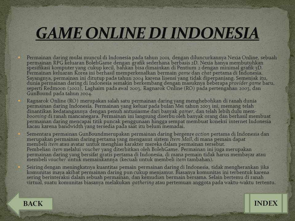  Permainan daring mulai muncul di Indonesia pada tahun 2001, dengan diluncurkannya Nexia Online, sebuah permainan RPG keluaran BolehGame dengan grafi
