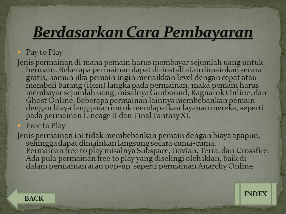  Pay to Play Jenis permainan di mana pemain harus membayar sejumlah uang untuk bermain. Beberapa permainan dapat di-install atau dimainkan secara gra