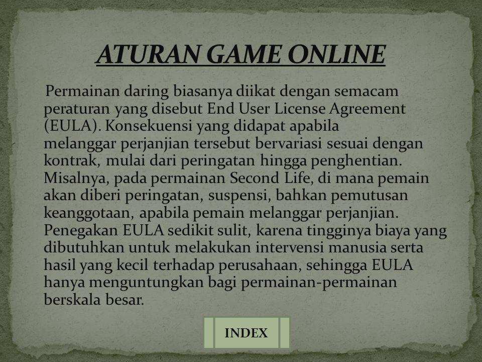 Permainan daring biasanya diikat dengan semacam peraturan yang disebut End User License Agreement (EULA). Konsekuensi yang didapat apabila melanggar p