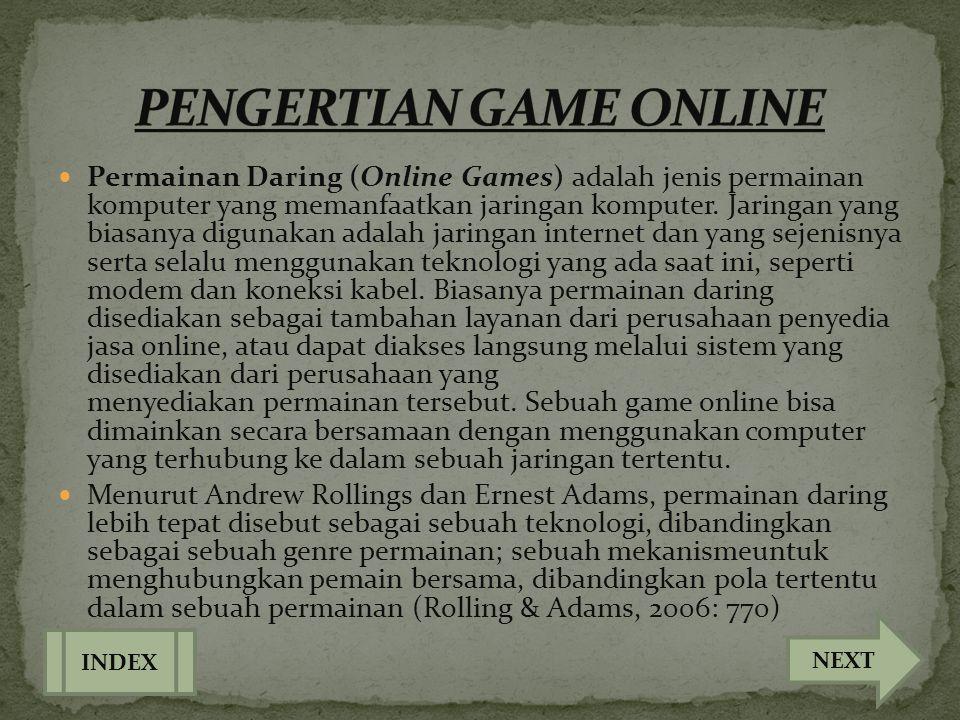  Permainan Daring (Online Games) adalah jenis permainan komputer yang memanfaatkan jaringan komputer. Jaringan yang biasanya digunakan adalah jaringa