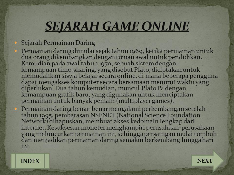 Sejarah Permainan Daring  Permainan daring dimulai sejak tahun 1969, ketika permainan untuk dua orang dikembangkan dengan tujuan awal untuk pendidi