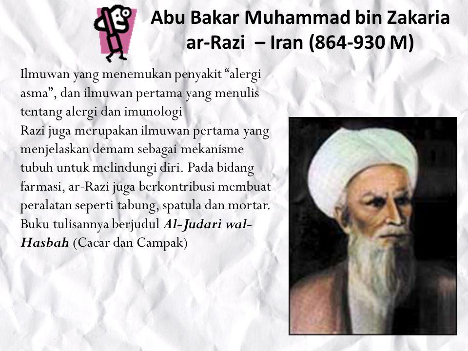 Abu Bakar Muhammad bin Zakaria ar-Razi – Iran (864-930 M) Ilmuwan yang menemukan penyakit alergi asma , dan ilmuwan pertama yang menulis tentang alergi dan imunologi Razi juga merupakan ilmuwan pertama yang menjelaskan demam sebagai mekanisme tubuh untuk melindungi diri.