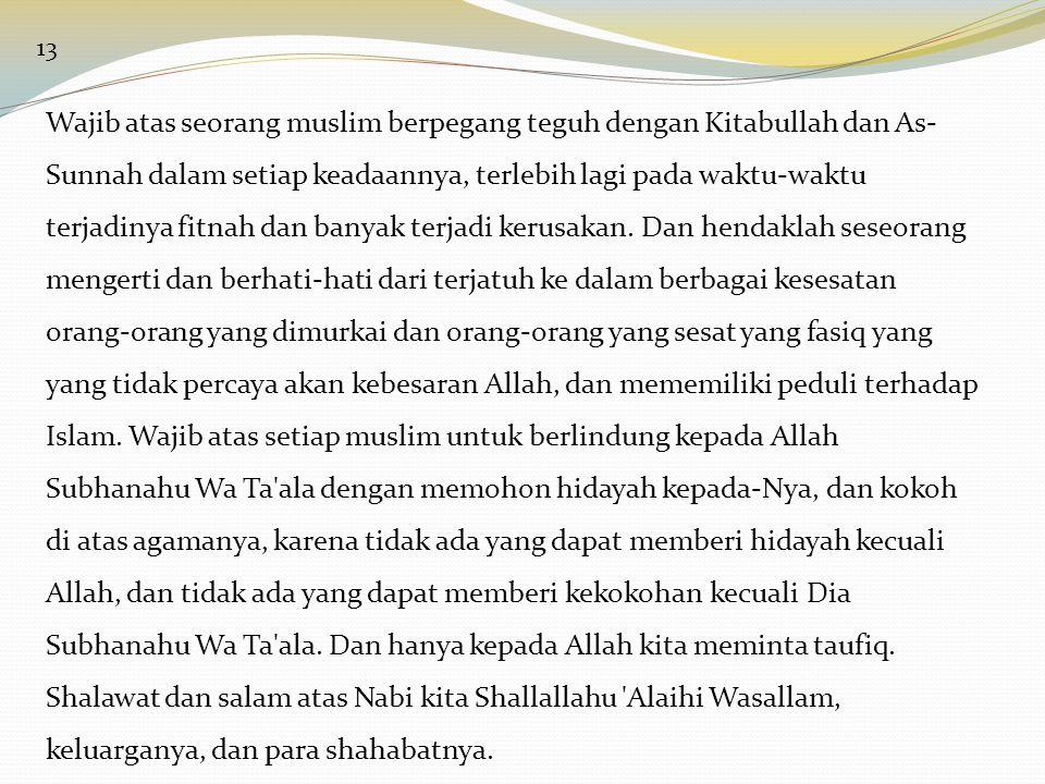 13 Wajib atas seorang muslim berpegang teguh dengan Kitabullah dan As- Sunnah dalam setiap keadaannya, terlebih lagi pada waktu-waktu terjadinya fitna