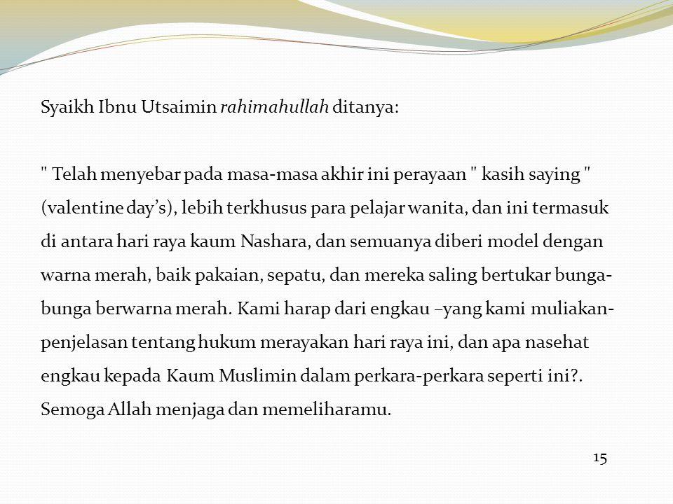 15 Syaikh Ibnu Utsaimin rahimahullah ditanya: