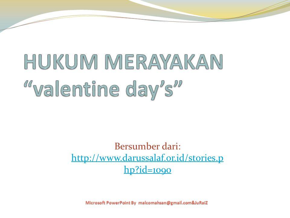 1 Hari kasih sayang yang dirayakan oleh orang-orang Barat pada tahun- tahun terakhir yang disebut Valentine Day's amat populer dan merebak di berbagai pelosok Indonesia.