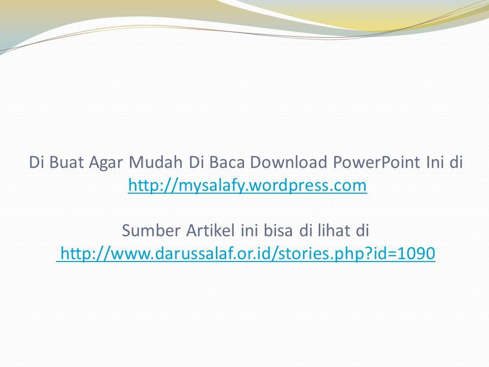 Di Buat Agar Mudah Di Baca Download PowerPoint Ini di http://mysalafy.wordpress.com Sumber Artikel ini bisa di lihat di http://www.darussalaf.or.id/st