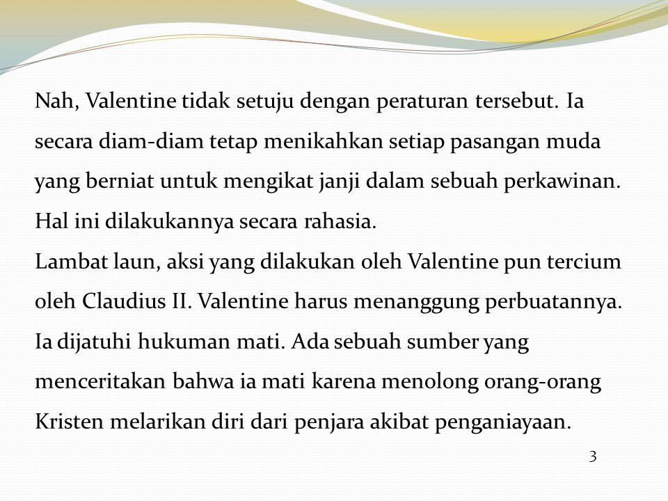 3 Nah, Valentine tidak setuju dengan peraturan tersebut. Ia secara diam-diam tetap menikahkan setiap pasangan muda yang berniat untuk mengikat janji d