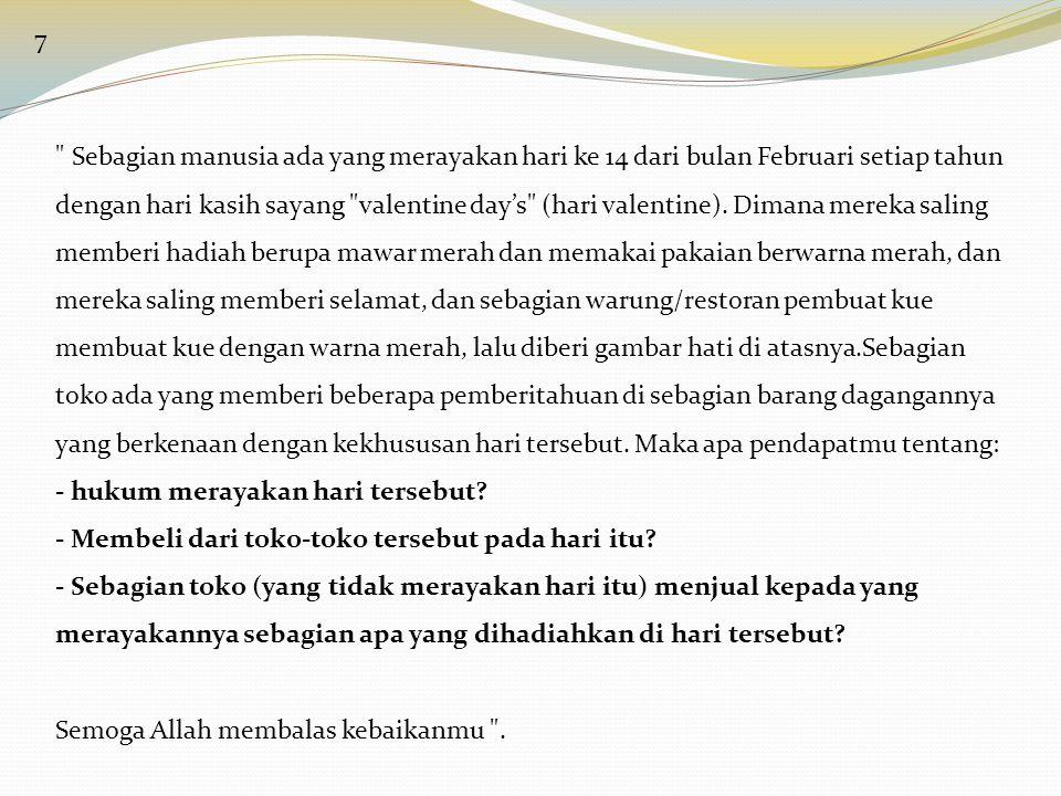 18 ( dari Majmu' Fatawa Syaikh Ibnu Utsaimin rahimahullah :16/199 ) Semoga Allah Subhanahu Wa Ta ala senantiasa memberi hidayah kepada kaum muslimin dan dipelihara dari tipuan setan yang berusaha memalingkan manusia dari jalan-Nya.