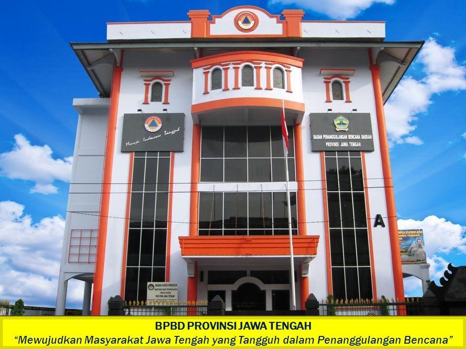 "BPBD PROVINSI JAWA TENGAH ""Mewujudkan Masyarakat Jawa Tengah yang Tangguh dalam Penanggulangan Bencana"" BPBD PROVINSI JAWA TENGAH ""Mewujudkan Masyarak"