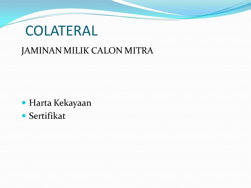 COLATERAL JAMINAN MILIK CALON MITRA  Harta Kekayaan  Sertifikat
