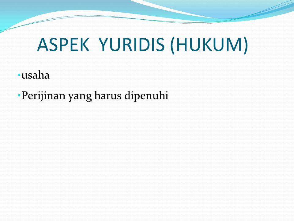 ASPEK YURIDIS (HUKUM) • usaha • Perijinan yang harus dipenuhi