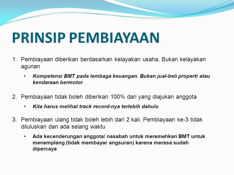 PRINSIP PEMBIAYAAN 1.Pembiayaan diberikan berdasarkan kelayakan usaha.