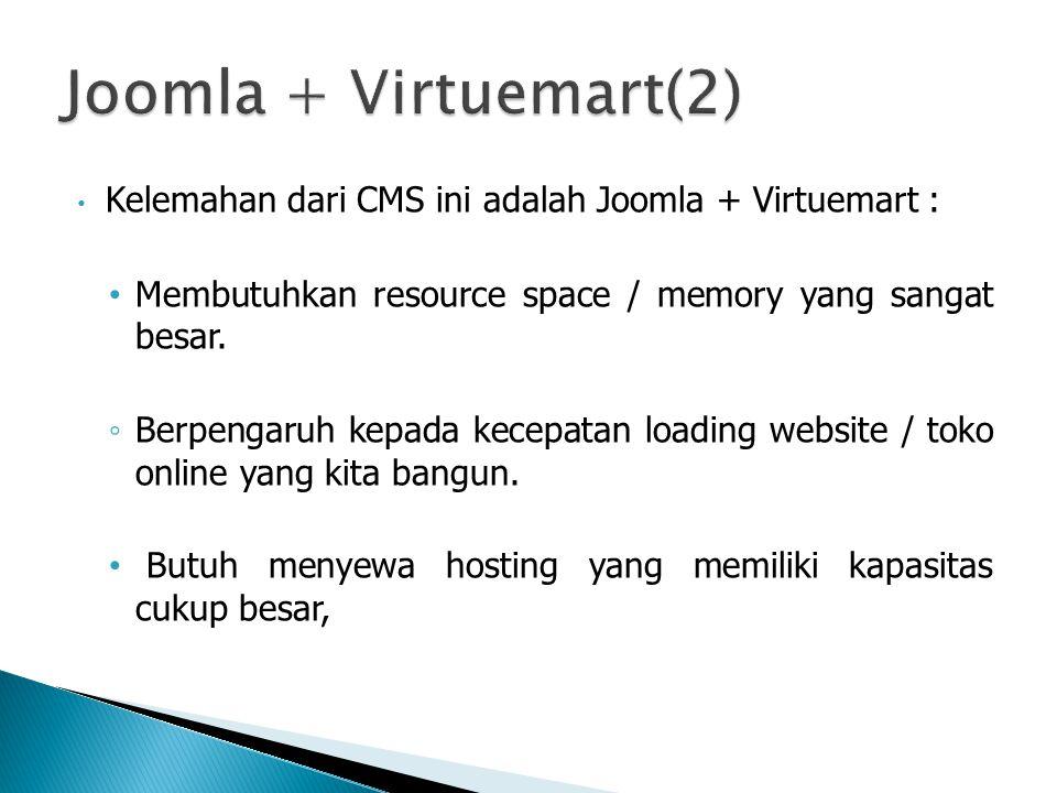 • Kelemahan dari CMS ini adalah Joomla + Virtuemart : • Membutuhkan resource space / memory yang sangat besar.