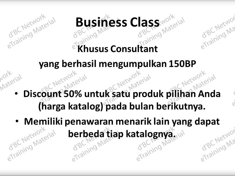 Business Class Khusus Consultant yang berhasil mengumpulkan 150BP • Discount 50% untuk satu produk pilihan Anda (harga katalog) pada bulan berikutnya.