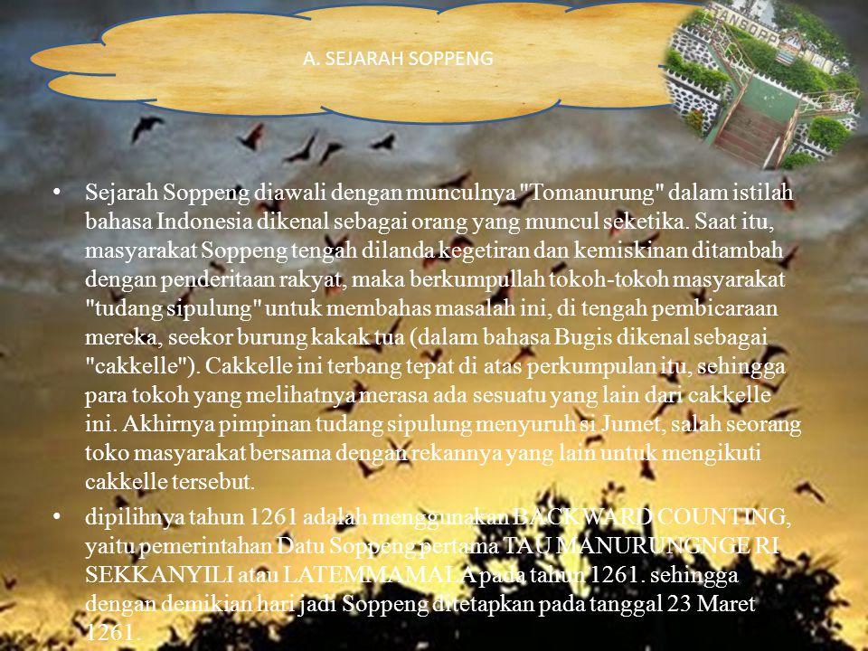 •Sejarah Soppeng diawali dengan munculnya Tomanurung dalam istilah bahasa Indonesia dikenal sebagai orang yang muncul seketika.