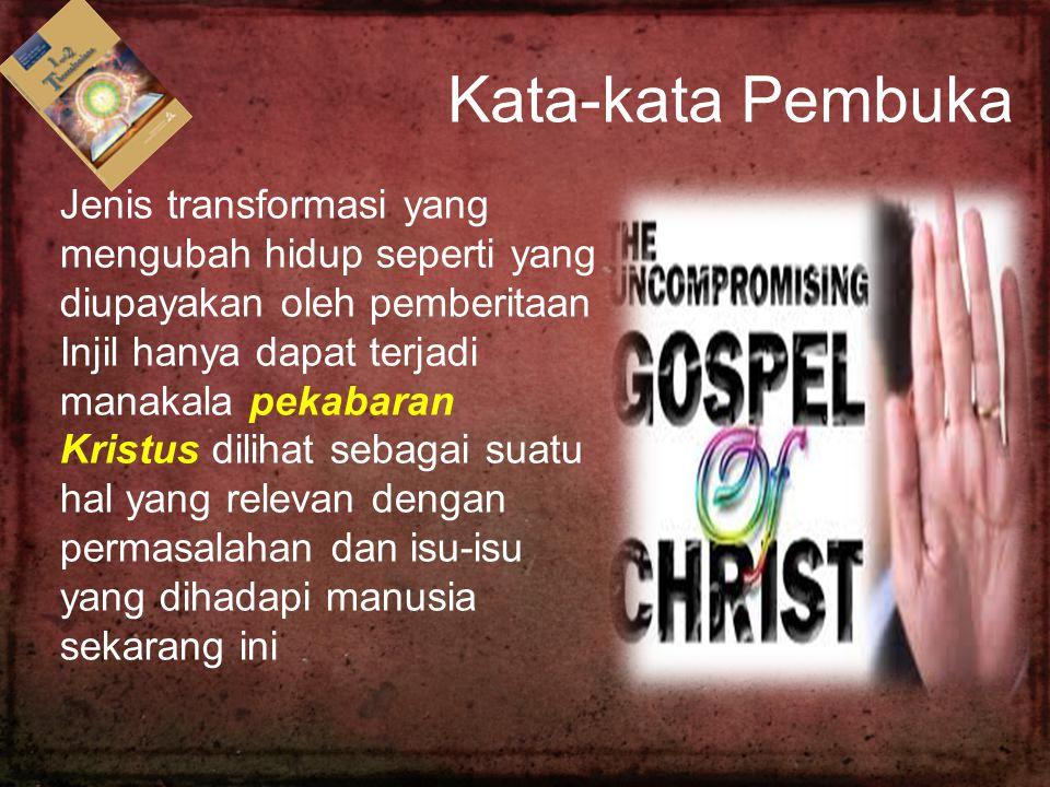 Kata-kata Pembuka Jenis transformasi yang mengubah hidup seperti yang diupayakan oleh pemberitaan Injil hanya dapat terjadi manakala pekabaran Kristus