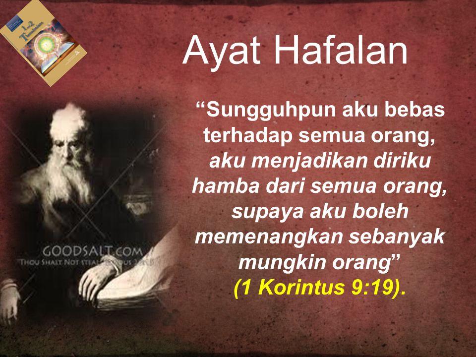 """Ayat Hafalan """"Sungguhpun aku bebas terhadap semua orang, aku menjadikan diriku hamba dari semua orang, supaya aku boleh memenangkan sebanyak mungkin o"""