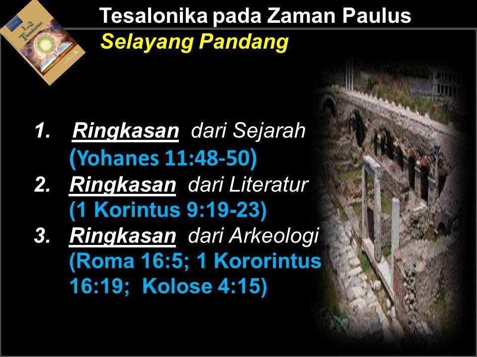 Tesalonika pada Zaman Paulus Selayang Pandang 1.Ringkasan dari Sejarah ( Yohanes 11:48-50 ) 2. Ringkasan dari Literatur (1 Korintus 9:19-23) 3.Ringkas