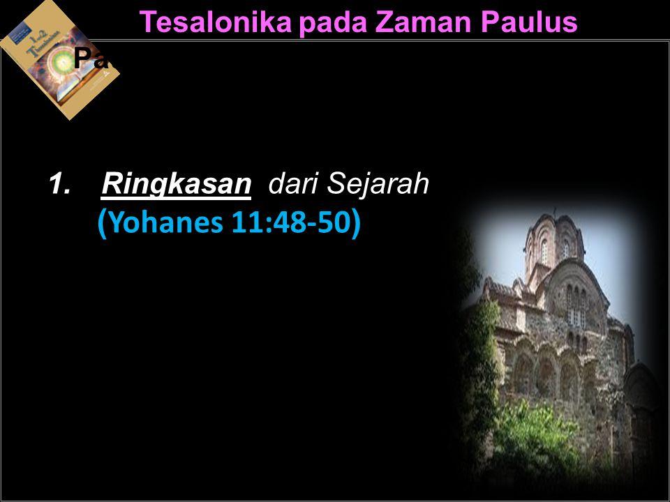 Tesalonika pada Zaman Paulus Paulus 1.Ringkasan dari Sejarah ( Yohanes 11:48-50 )