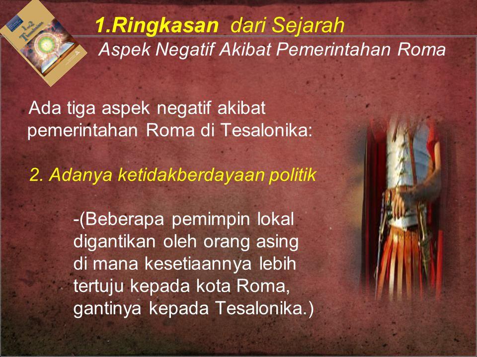 Ada tiga aspek negatif akibat pemerintahan Roma di Tesalonika: 2. Adanya ketidakberdayaan politik -(Beberapa pemimpin lokal digantikan oleh orang asin