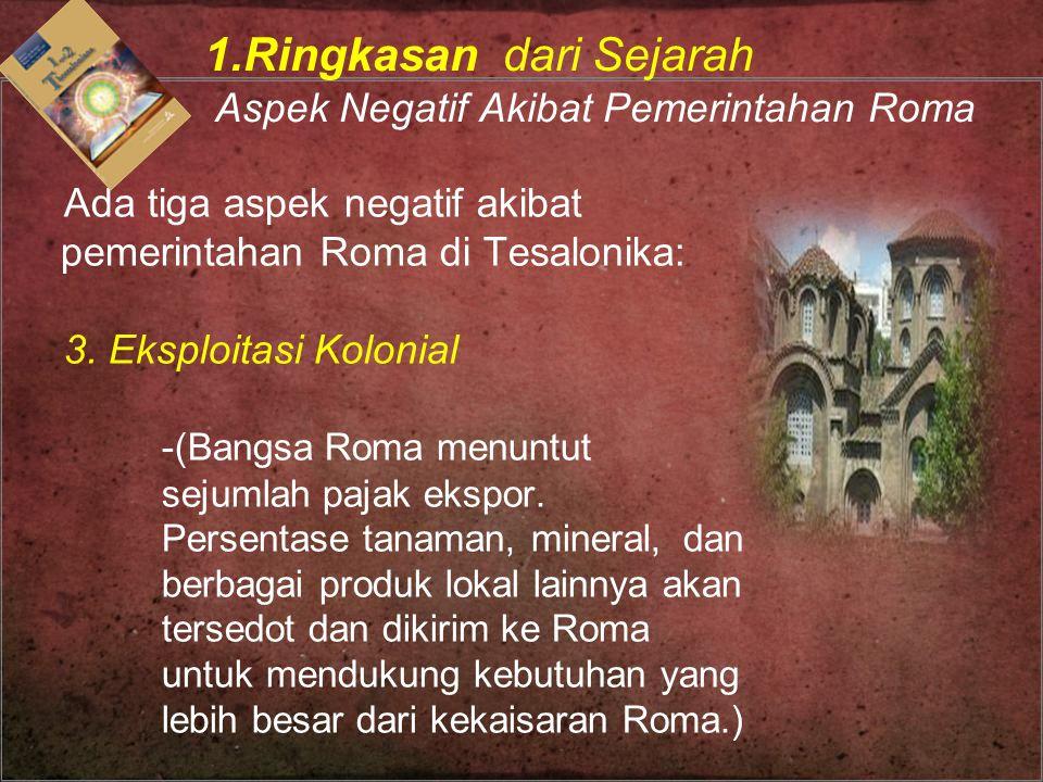 Ada tiga aspek negatif akibat pemerintahan Roma di Tesalonika: 3. Eksploitasi Kolonial -(Bangsa Roma menuntut sejumlah pajak ekspor. Persentase tanama
