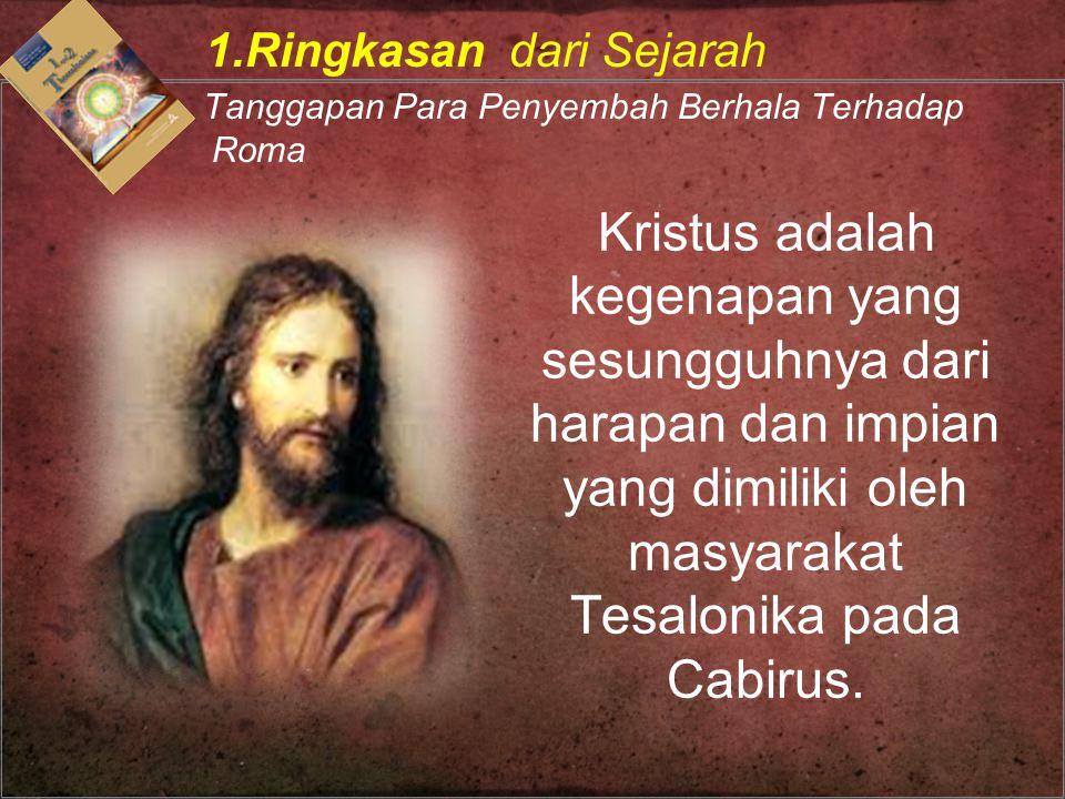 Kristus adalah kegenapan yang sesungguhnya dari harapan dan impian yang dimiliki oleh masyarakat Tesalonika pada Cabirus. 1.Ringkasan dari Sejarah Tan