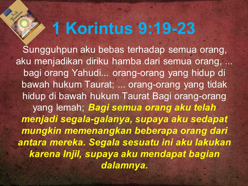 1 Korintus 9:19-23 Sungguhpun aku bebas terhadap semua orang, aku menjadikan diriku hamba dari semua orang,... bagi orang Yahudi... orang-orang yang h