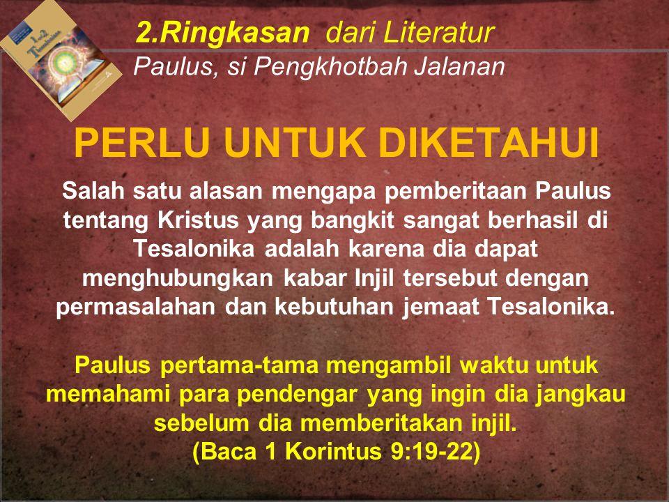 PERLU UNTUK DIKETAHUI Salah satu alasan mengapa pemberitaan Paulus tentang Kristus yang bangkit sangat berhasil di Tesalonika adalah karena dia dapat