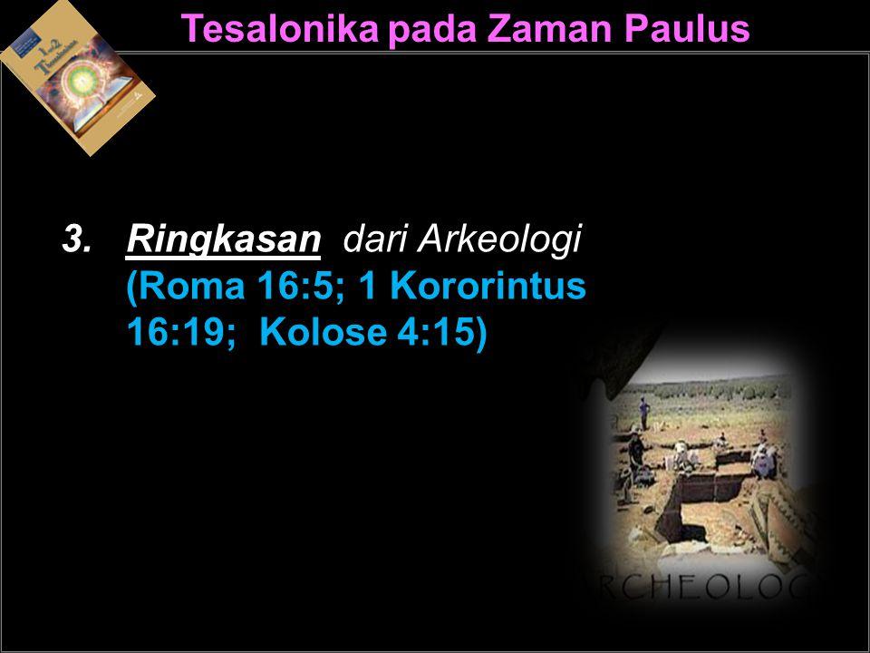Tesalonika pada Zaman PaulusPaulus 3.Ringkasan dari Arkeologi (Roma 16:5; 1 Kororintus 16:19; Kolose 4:15)