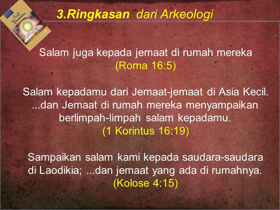 Salam juga kepada jemaat di rumah mereka (Roma 16:5) Salam kepadamu dari Jemaat-jemaat di Asia Kecil....dan Jemaat di rumah mereka menyampaikan berlim