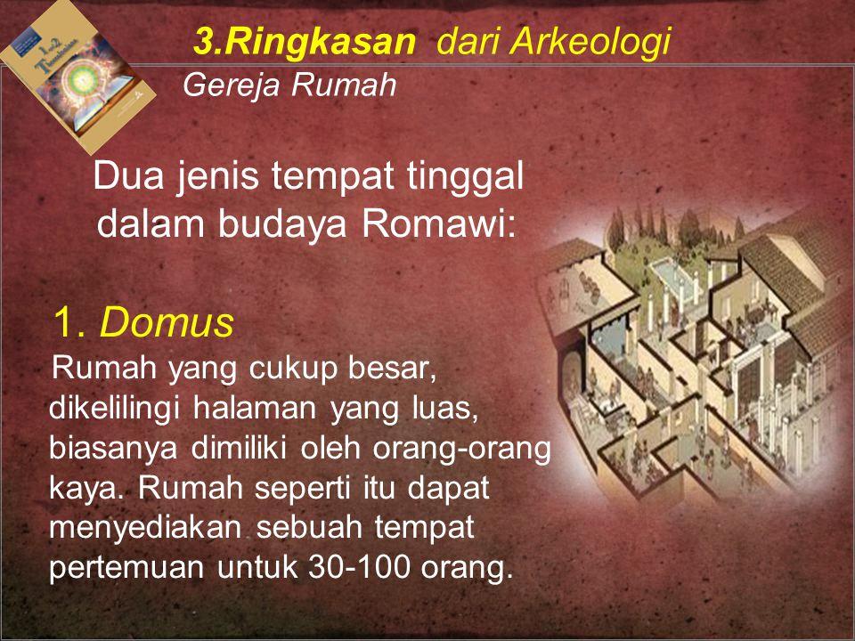 Dua jenis tempat tinggal dalam budaya Romawi: 1. Domus Rumah yang cukup besar, dikelilingi halaman yang luas, biasanya dimiliki oleh orang-orang kaya.