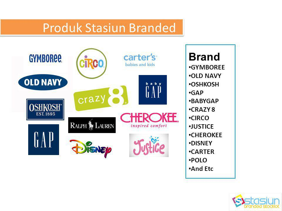 Produk Stasiun Branded Brand • GYMBOREE • OLD NAVY • OSHKOSH • GAP • BABYGAP • CRAZY 8 • CIRCO • JUSTICE • CHEROKEE • DISNEY • CARTER • POLO • And Etc