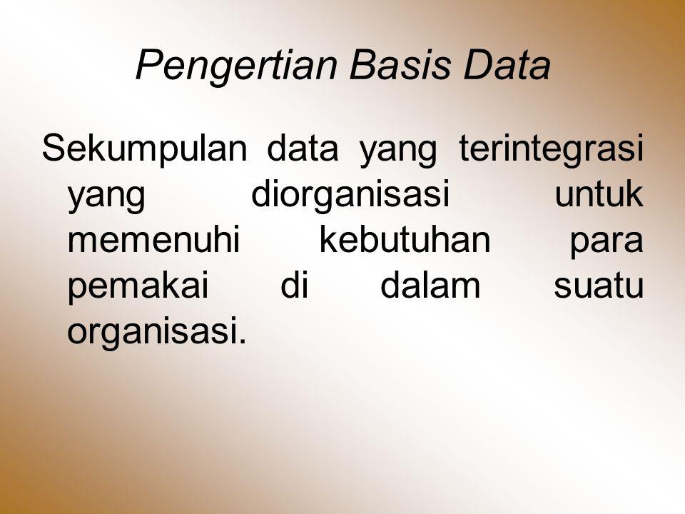 •DBMS (Database Manage- ment Systems) : Perangkat lunak yang menangani semua pengaksesan ke database.