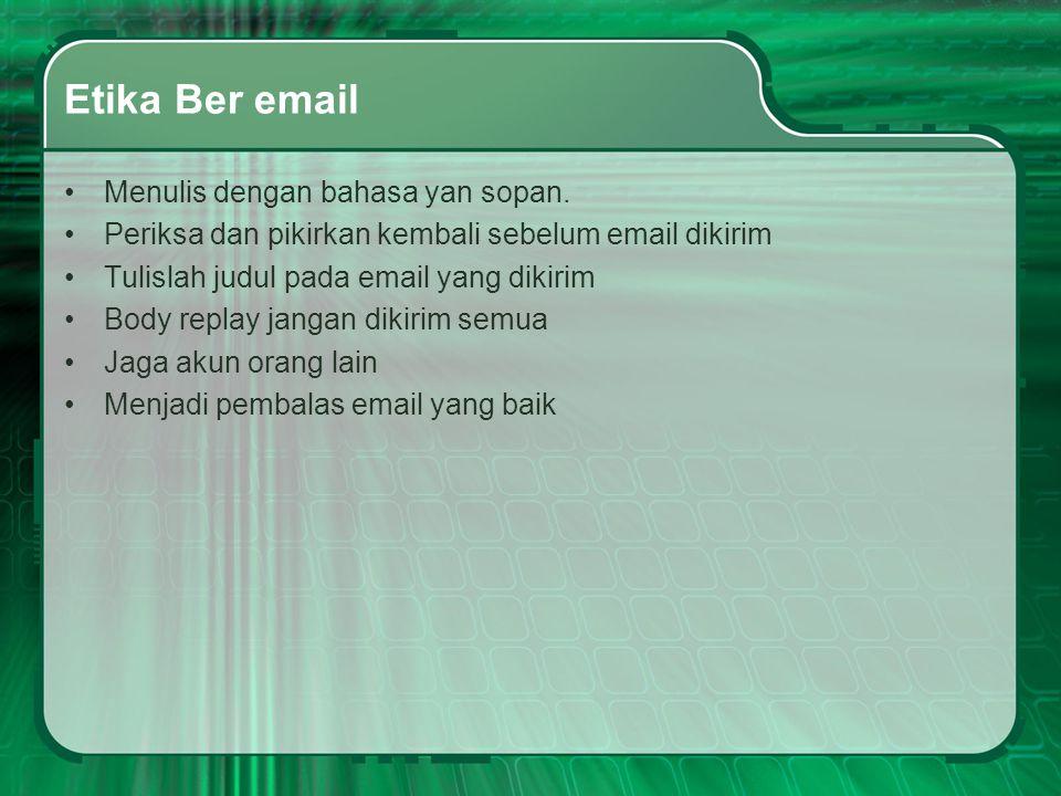 Etika Ber email •Menulis dengan bahasa yan sopan. •Periksa dan pikirkan kembali sebelum email dikirim •Tulislah judul pada email yang dikirim •Body re